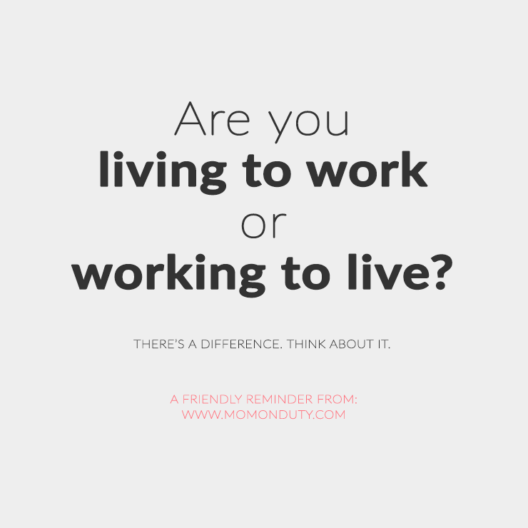 Are you working to live or living to work?