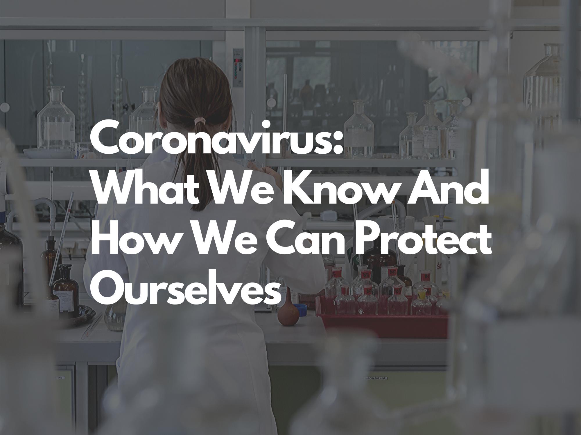Coronavirus: What We Know And How We Can Protect Ourselves